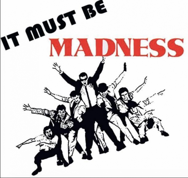 IT MUST BE MADNESS